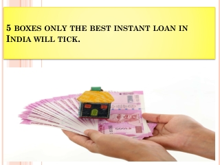 5 boxes only the best instant loan in India will tick.