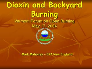 Dioxin and Backyard Burning Vermont Forum on Open Burning May 17, 2004