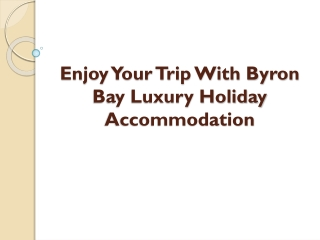 Enjoy Your Trip With Byron Bay Luxury Holiday Accommodation