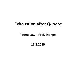 Exhaustion after  Quanta