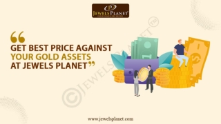 Get Best Price Against Your Gold Assets at Jewels Planet