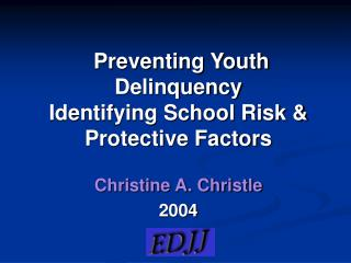 Preventing Youth Delinquency Identifying School Risk & Protective Factors