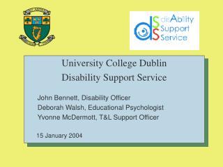 University College Dublin Disability Support Service John Bennett, Disability Officer Deborah Walsh, Educational Psychol