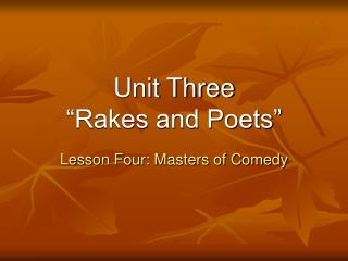 "Unit Three ""Rakes and Poets"""