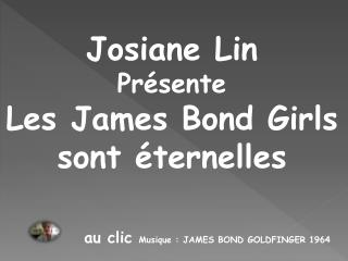 Josiane Lin  Pr sente Les James Bond Girls sont  ternelles