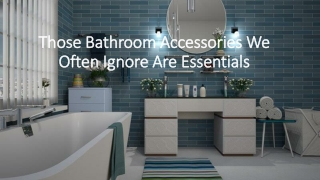8 Choose the right essential bathroom accessories