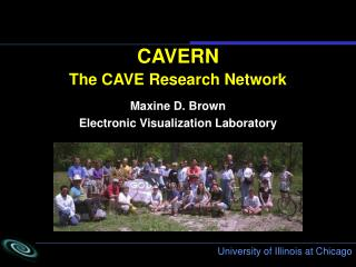 CAVERN The CAVE Research Network Maxine D. Brown  Electronic Visualization Laboratory