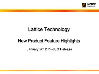 Lattice Technology New Product Feature Highlights