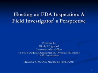 Hosting an FDA Inspection: A Field Investigator ' s Perspective