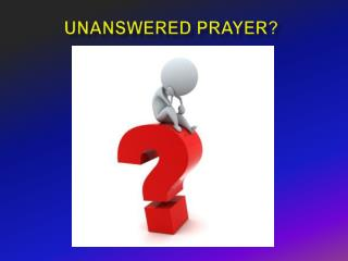 Unanswered prayer?