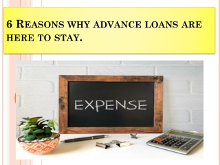 6 Reasons why advance loans are here to stay.