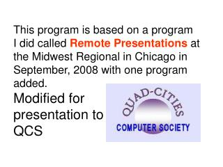 This program is based on a program     I did called Remote Presentations at the Midwest Regional in Chicago in September