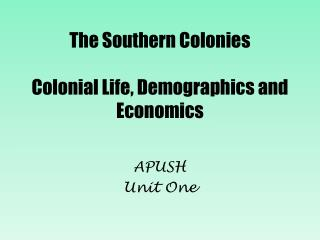 The Southern Colonies Colonial Life, Demographics and Economics