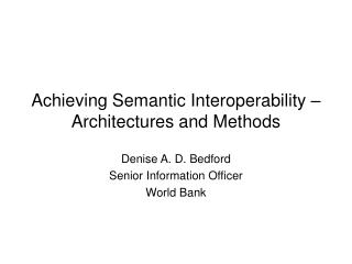 Achieving Semantic Interoperability – Architectures and Methods