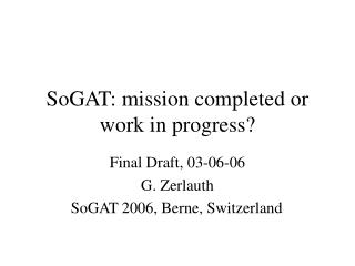 SoGAT: mission completed or work in progress?