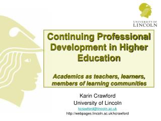 Continuing Professional Development in Higher Education Academics as teachers, learners, members of learning communities