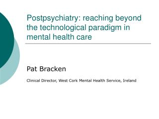 Postpsychiatry: reaching beyond the technological paradigm in mental health care