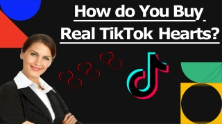 How do You Buy Real TikTok Hearts?