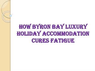 How Byron Bay Luxury Holiday Accommodation Cures Fatigue