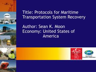 Title: Protocols for Maritime Transportation System Recovery  Author: Sean K. Moon Economy: United States of     America