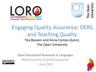 Engaging Quality Assurance: OERS and Teaching Quality Tita Beaven and Anna Comas-Quinn, The Open University