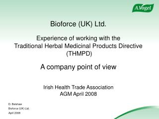 Bioforce UK Ltd.   Experience of working with the  Traditional Herbal Medicinal Products Directive  THMPD  A company poi