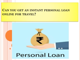 Can you get an instant personal loan online for travel?