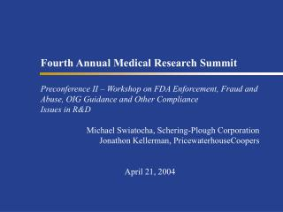 Fourth Annual Medical Research Summit Preconference II – Workshop on FDA Enforcement, Fraud and Abuse, OIG Guidance an