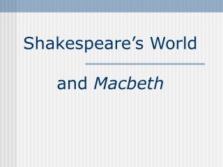 Shakespeare's World and Macbeth