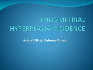 ENDOMETRIAL HYPERPLASIA INCIDENCE