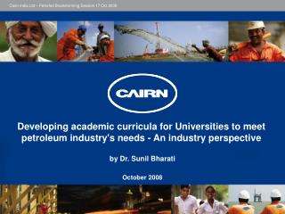 Developing academic curricula for Universities to meet petroleum industrys needs - An industry perspective