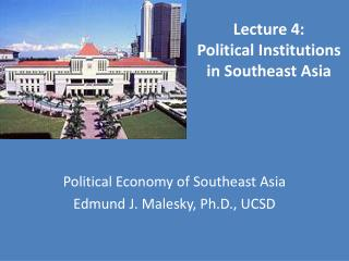 Lecture 4:  Political Institutions in Southeast Asia