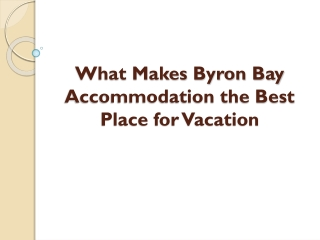 What Makes Byron Bay Accommodation the Best Place for Vacation