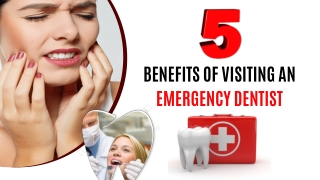 5 Benefits Of Visiting An Emergency Dentist