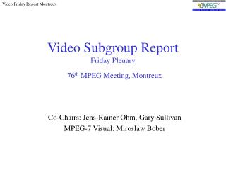 Video Subgroup Report Friday Plenary  76th MPEG Meeting, Montreux
