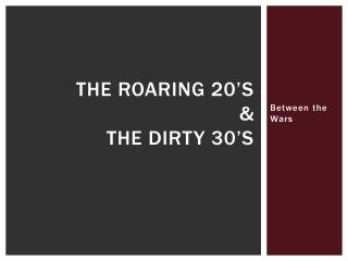 The Roaring 20 s  The Dirty 30 s