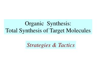 Organic  Synthesis: Total Synthesis of Target Molecules