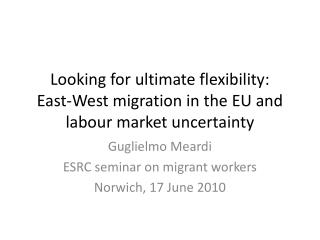 Looking for ultimate flexibility: East-West migration in the EU and labour market uncertainty