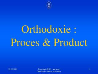 Orthodoxie : Proces & Product