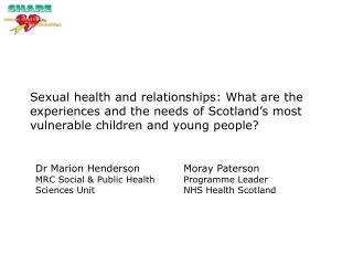 Sexual health and relationships: What are the experiences and the needs of Scotland s most vulnerable children and young
