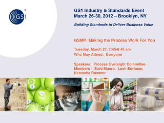 GS1 Industry  Standards Event March 26-30, 2012   Brooklyn, NY  Building Standards to Deliver Business Value