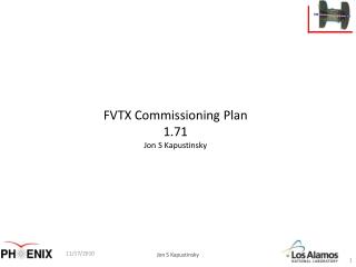 FVTX Commissioning Plan 1.71 Jon S Kapustinsky