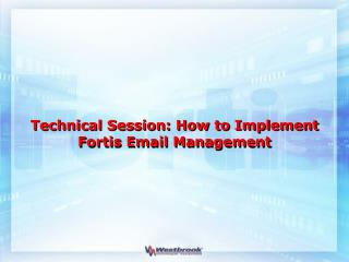 Technical Session: How to Implement Fortis Email Management
