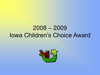 2008 – 2009                               Iowa Children's Choice Award