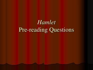 Hamlet Pre-reading Questions