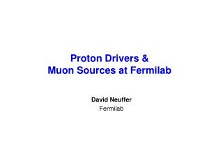 Proton Drivers   Muon Sources at Fermilab