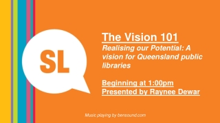 The Vision 101 Realising our Potential: A vision for Queensland public libraries