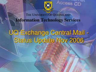 UQ Exchange Central Mail - Status Update Nov 2006
