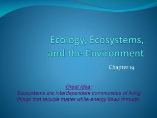 Ecology, Ecosystems,  and the Environment