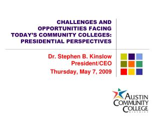 CHALLENGES AND OPPORTUNITIES FACING TODAY'S COMMUNITY COLLEGES: PRESIDENTIAL PERSPECTIVES
